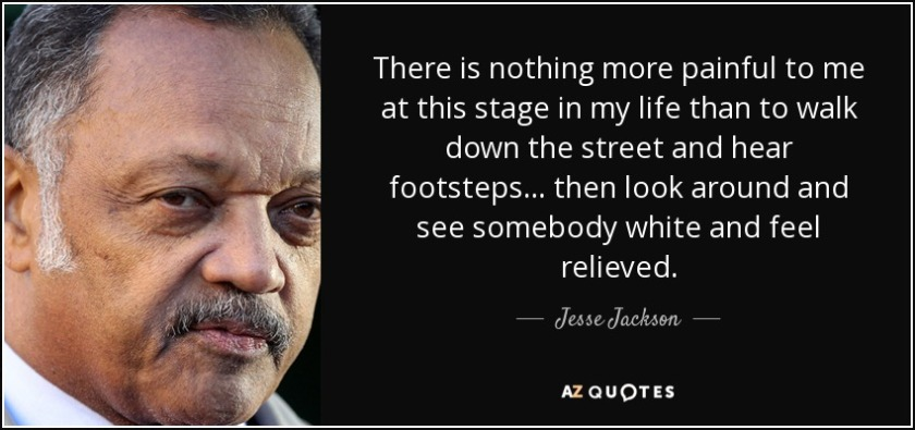 BLM quote-there-is-nothing-more-painful-to-me-at-this-stage-in-my-life-than-to-walk-down-the-street-jesse-jackson-34-51-50