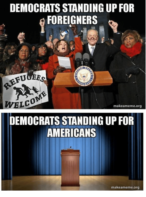 democratsstanding-up-for-foreigners-fugee-welco-makeameme-org-democrats-standing-up-13362587 schumer shutdown