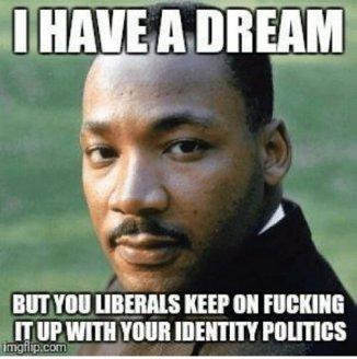 MARTIN LUTHER KING MLK IDENTITY POLITICS RACIST DEMS