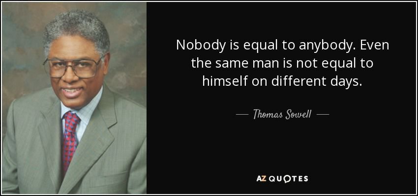 sowell nobody is equal even same man on two days